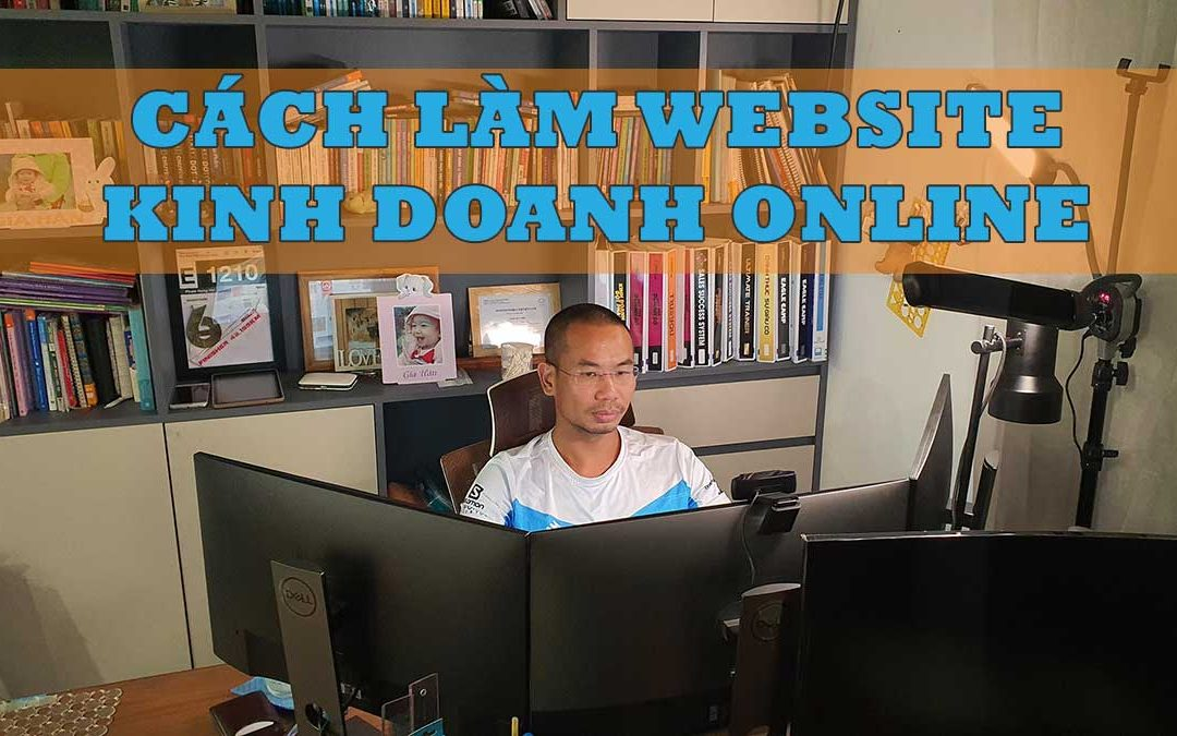 website, làm web, làm website, website kinh doanh online, website bán hàng online, website kiếm tiền online, blog bán hàng online, bán hàng trên mạng, kiếm tiền trên mạng